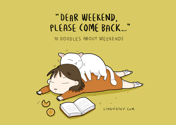 Dear weekend, please come back...